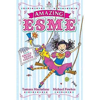 Amazing Esme and the Sweetshop Circus by Tamara Macfarlane - Michael