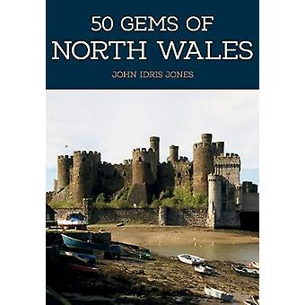 50 Gems of North Wales - The History & Heritage of the Most Iconic Pla