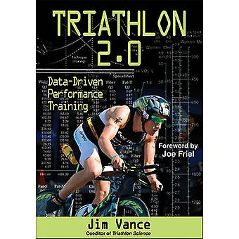 Triathlon 2.0 - Data-Driven Performance Training by Jim Vance - 978145