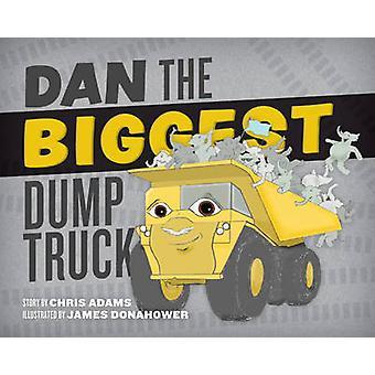 Dan the Biggest Dump Truck by Chris Adams - Ruthie Briggs-Greenberg -