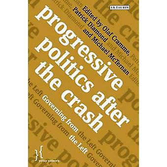 Progressive Politics After the Crash - Governing from the Left by Olaf