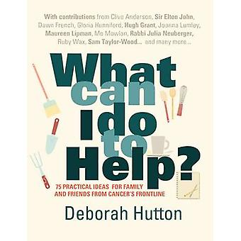 What Can I Do to Help? - 75 Practical Ideas for Family and Friends fro