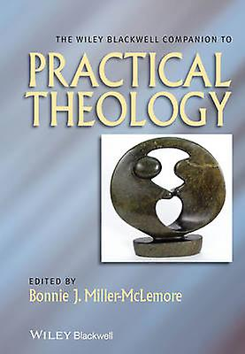 The Wiley-noirwell Companion to Practical Theology by Bonnie J. Mill