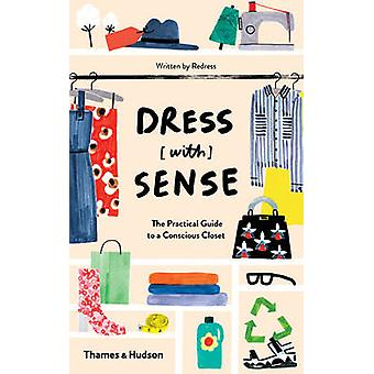 Dress [with] Sense - The Practical Guide to a Conscious Closet by Chri