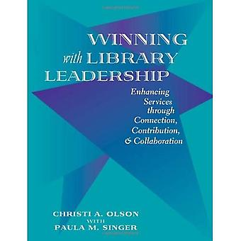 Winning with Library Leadership: Enhancing Services with Connection, Contribution, and Collaboration