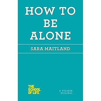 How to Be Alone (School of Life)