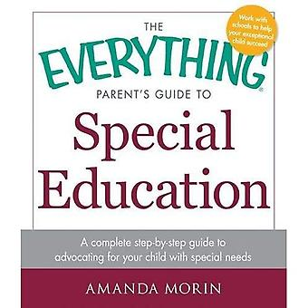 The Everything Parent's Guide to Special Education: A complete step-by-step guide to advocating for your child...