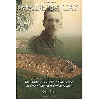 Made' Em Cry: The Wartime & Lifetime Experiences of One of the Not-ordinary Men