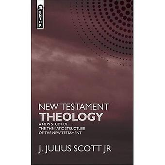 Théologie du nouveau Testament: Une nouvelle étude de la Structure thématique du nouveau Testament