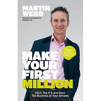 Faire votre premier Million: Un fossé de la 9-5 et lancer l'entreprise de vos rêves
