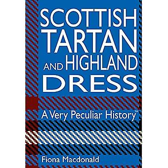 Very Peculiar History: Scottish Tartan and Highland Dress, A Very Peculiar History