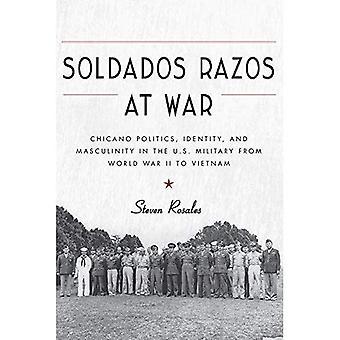 Soldados Razos in guerra: Chicano politica, identità e mascolinità in militari degli Stati Uniti dalla seconda guerra mondiale in Vietnam