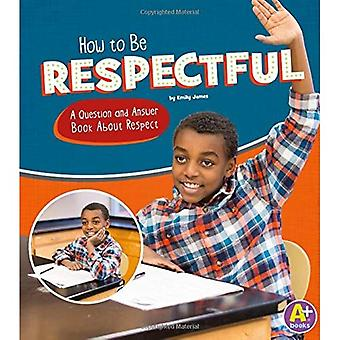 How to Be Respectful: A Question and Answer Book about Respect (Character Matters)