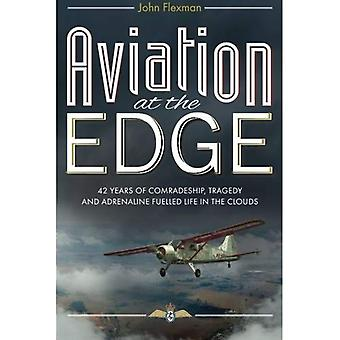 Aviation at the Edge: 42 Years of Comradeship, Tragedy and Adrenaline Fuelled Life in the Clouds