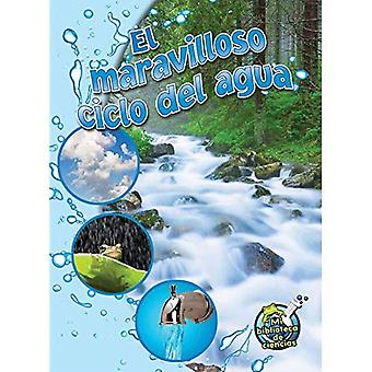 El Maravilloso Ciclo del Agua (the Wonderful Water Cycle) (Mi Biblioteca de Ciencias 4-5 (My Science Library 4...