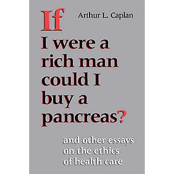 If I Were a Rich Man Could I Buy a Pancreas by Caplan & Arthur L.
