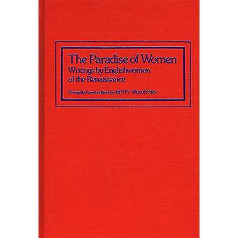 The Paradise of Women Writings by Englishwomen of the Renaissance by Travitsky & Betty