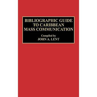Bibliographic Guide to Caribbean Mass Communication by Lent & John