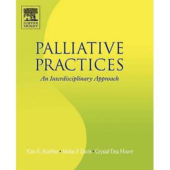 Palliative Practices An Interdisciplinary Approach by Kruebler & Kim K.