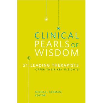 Klinische parels van wijsheid 21 Leading therapeuten bieden hun belangrijkste inzichten door Kerman & Michael