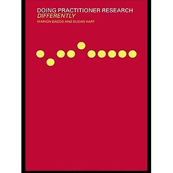 Doing Practitioner Research Differently by Dadds & Marion