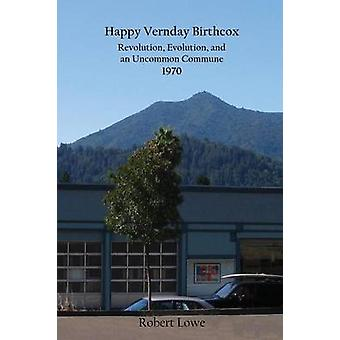 Happy Vernday Birthcox Revolution Evolution and an Uncommon Commune  1970 by Lowe & Robert