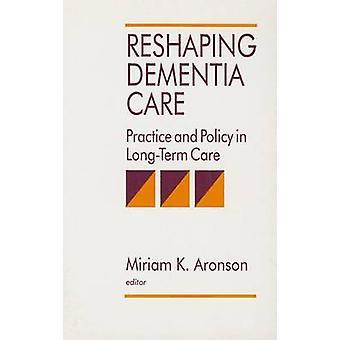 Remodelagem de prática de cuidados de demência e política nos cuidados de longo prazo por Aronson & Miriam K.