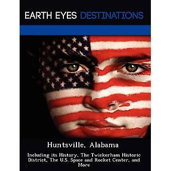 Huntsville Alabama incluyendo su historia el Twickerham histórico distrito el U.S. Space y Rocket Center y más negro y Johnathan