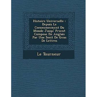 Histoire Universelle Depuis Le inizio Du Monde Jusqu Prsent comporre En Anglais Par Une Socit De Gens De Lettres di Tourneur & Le