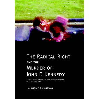 The Radical Right and the Murder of John F. Kennedy Stunning Evidence in the Assassination of the President by Livingstone & Harrison E.