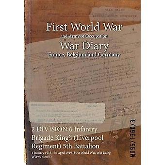 2 DIVISION 6 Infantry Brigade Kings Liverpool Regiment 5th Battalion  1 January 1918  30 April 1919 First World War War Diary WO9513603 by WO9513603