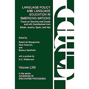 Language Policy and Language Education in Emerging Nations Focus on Slovenia and Croatia with Contributions from Britain Austria Spain and Italy by Grosman & Meta