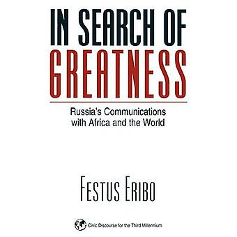 In Search of Greatness Russias Communications with Africa and the World by Eribo & Festus