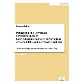 Darstellung und Bewertung personalpolitischer Entwicklungsmanahmen zur Erhaltung der Arbeitsfhigkeit lterer Arbeitnehmer av Soltow & Thorsten