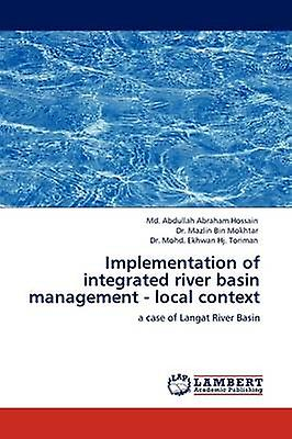 Implementation of integrated river basin hommeagement  local context by Abdullah Abraham Hossain & Md.