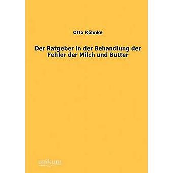 Der Ratgeber in der Behandlung der Fehler der Milch und Butter by Khnke & Otto