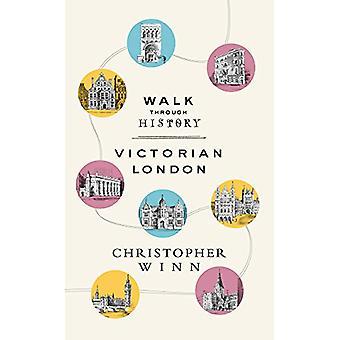 Caminar a través de la historia - Descubre Londres victoriano por Christopher Winn-