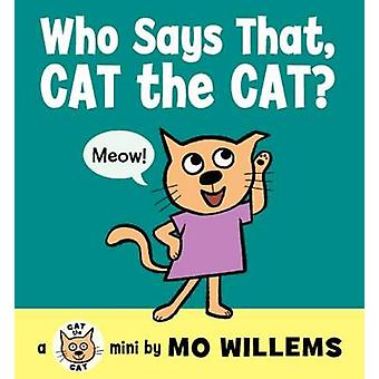 Who Says That - Cat the Cat? by Mo Willems - Mo Willems - 97800623065