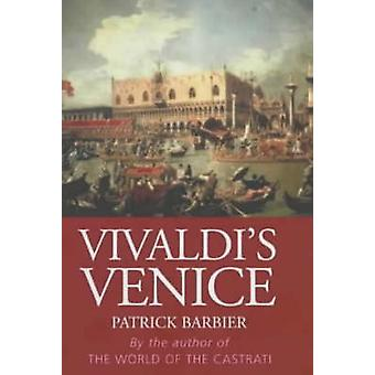 Vivaldi's Venice by Patrick Barbier - 9780285636705 Book