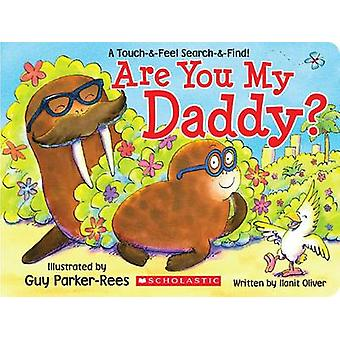Are You My Daddy? by Ilanit Oliver - Guy Parker-Rees - 9780545775588