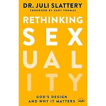 Rethinking Sexuality - God's Design and Why it Matters by Rethinking S