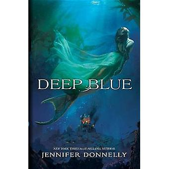 Waterfire Saga - Book One Deep Blue by Jennifer Donnelly - 9781484713