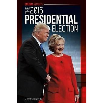 The 2016 Presidential Election by Tom Streissguth - 9781532113369 Book