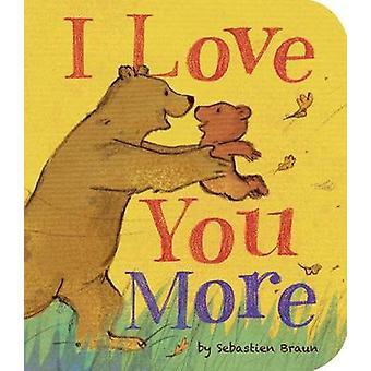 I Love You More by Sebastien Braun - Sebastien Braun - 9781589256200