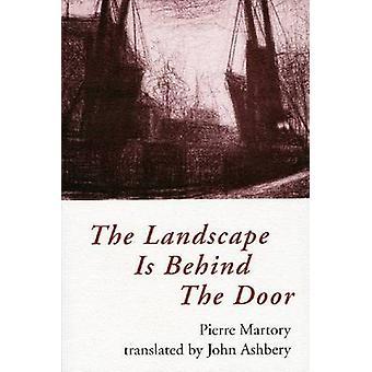 The Landscape is Behind the Door by Pierre Martory - Pierre. John Ash