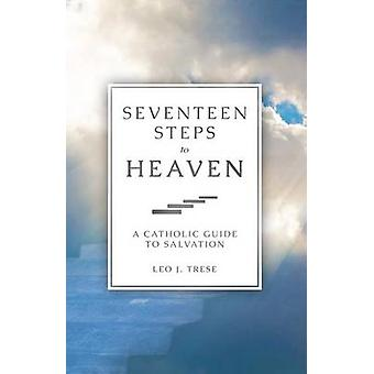 Seventeen Steps to Heaven - A Catholic Guide to Salvation (Revised edi