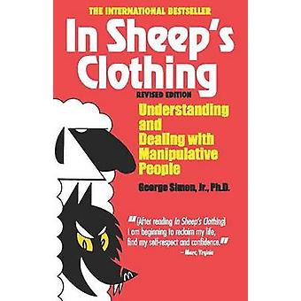 In Sheep's Clothing - Understanding and Dealing with Manipulative Peop