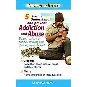 5 Steps to Understand & Prevent Addiction & Abuse by Anjali Arora - 9