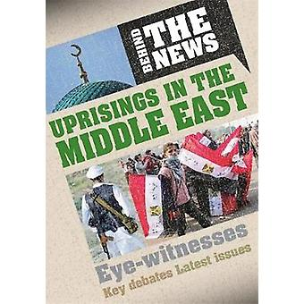 Behind the News Uprisings in the Middle East by Philip Steele
