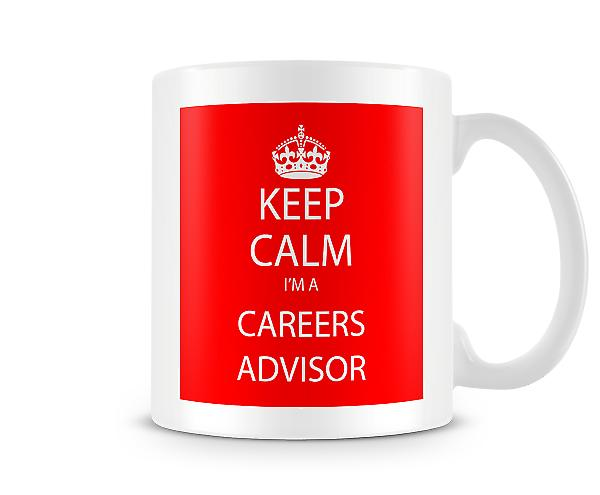 Keep Calm Im A Career Advisor Printed Mug Printed Mug